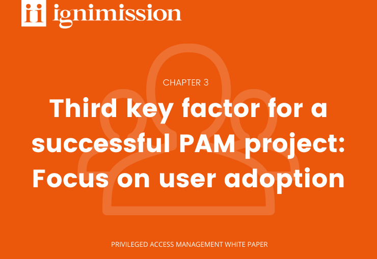 Third key factor for a successful PAM project: Focus on user adoption