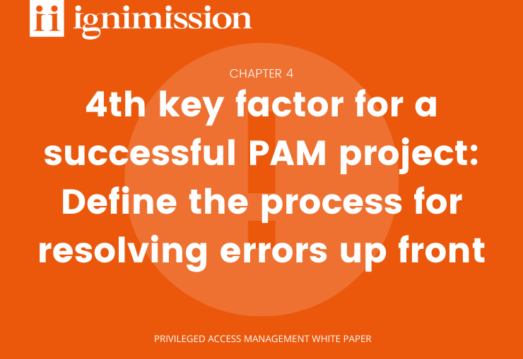 4th key factor for a successful PAM project: define the process for resolving errors up front